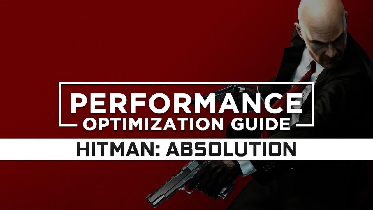 Hitman Absolution Maximum Performance Optimization Low Specs
